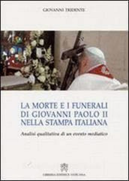 Imagen de La morte e i funerali di Giovanni Paolo II nella stampa italiana. Analisi quantitativa di un evento mediatico Giovanni Tridente