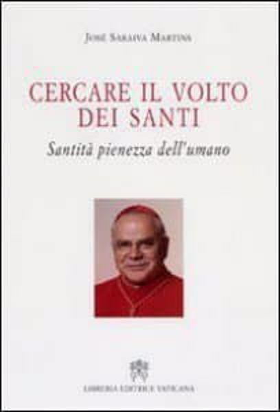 Immagine di Cercare il volto dei santi. Santità pienezza dell' umano José Saraiva Martins
