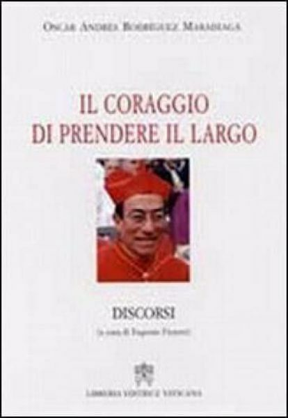 Picture of Il coraggio di prendere il largo. Discorsi Oscar Andrés Rodriguez Maradiaga, a cura di Eugenio Fizzotti