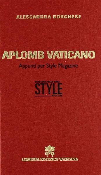 Immagine di Aplomb Vaticano. Appunti per Style Magazine Alessandra Borghese