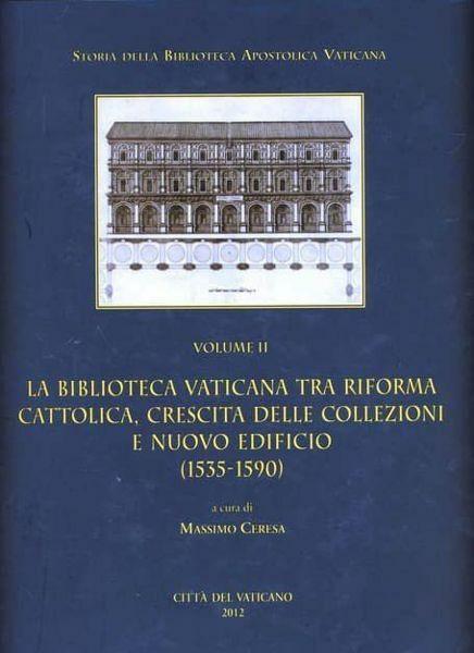 Immagine di La Biblioteca Vaticana tra Riforma Cattolica, crescita delle collezioni e nuovo edificio (1535-1590) Massimo Ceresa