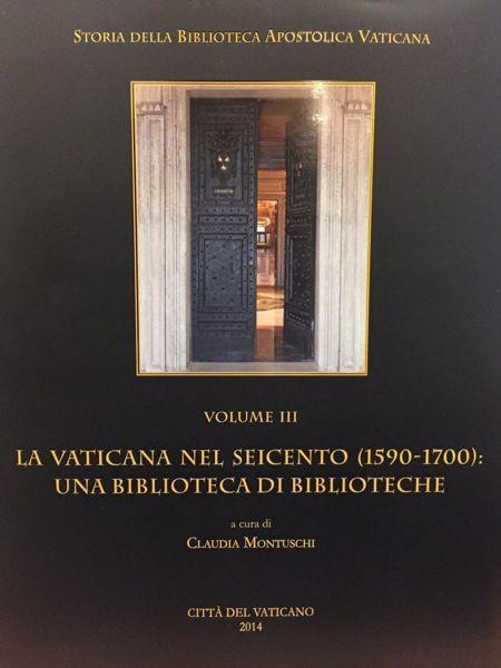 Imagen de La Vaticana nel Seicento (1590-1700) una biblioteca di biblioteche Claudia Montuschi