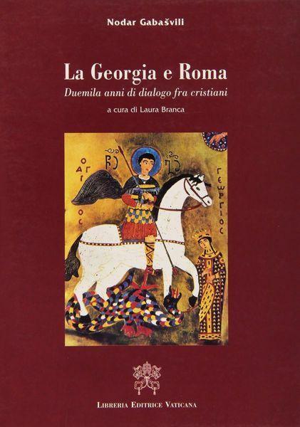 Imagen de La Georgia e Roma. Duemila anni di dialogo fra cristiani Gabašvili Nodar Laura Branca