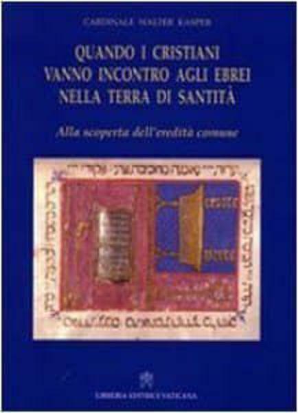 Immagine di Quando i Cristiani vanno incontro agli Ebrei nella terra di Santità Walter Kasper