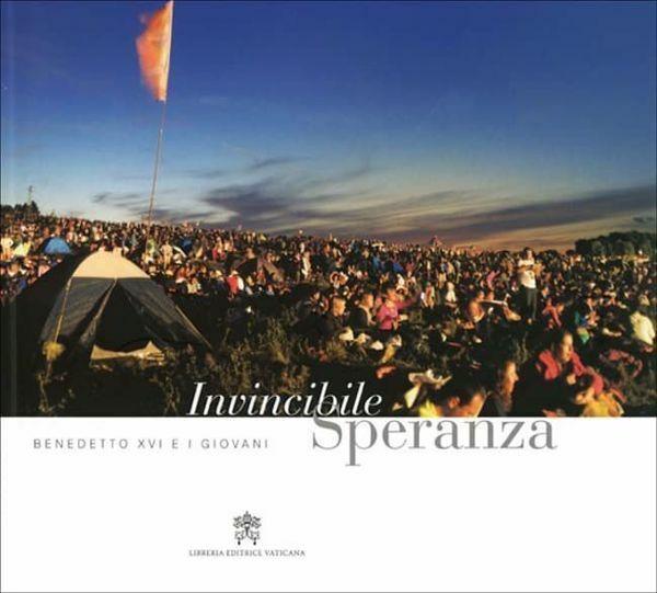 Picture of Invincibile speranza. Benedetto XVI e l' agorà dei giovani. Loreto 2007 Papa Benedetto XVI Giovanni Chiaromonte