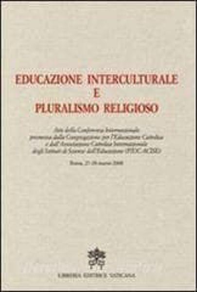 Immagine di Educazione interculturale e pluralismo religioso. Atti della Conferenza Internazionale promossa dalla Congregazione per l'Educazione Cattolica e dell'Associazione Cattolica Internazionale degli Istituti di Scienze dell'Educazione ( FIUC - ACISE ) Roma, 27 - 28 marzo 2009