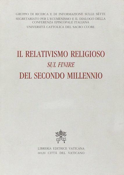 Picture of Il relativismo religioso sul finire del secondo Millennio Gruppo di Ricerca e di Informazione sulle Sette, Segretariato per l' ecumenismo e il dialogo della CEI, Università Cattolica del Sacro Cuore