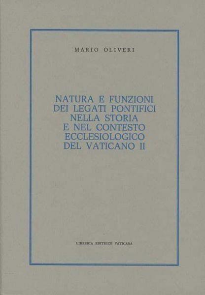 Immagine di Natura e funzioni dei Legati Pontifici nella storia e nel contesto ecclesiologico del Vaticano II Mario Oliveri