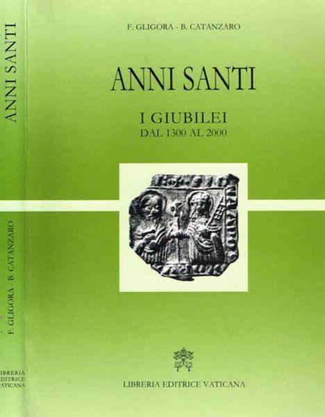 Picture of Anni Santi. i Giubilei dal 1330 al 2000 Francesco Gligora, Biagia Catanzaro