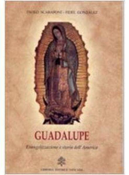 Picture of Guadalupe. Evangelizzazione e storia dell' America. Atti del Convegno svoltosi all' Ateneo Pontificio Regina Apostolorum. Roma, 21 marzo 2003 Paolo Scarafoni, Fidel Gonzalez