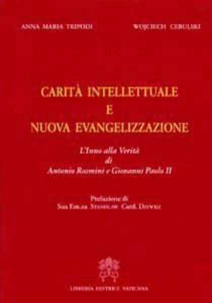 Picture of Carità intellettuale e nuova evangelizzazione. L' inno alla verità di Antonio Rosmini e Giovanni Paolo II Anna Maria Tripodi, Wojciech Cebulsky