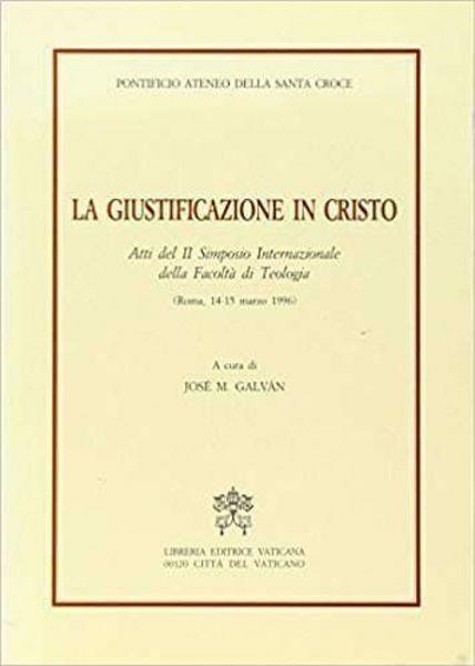 Imagen de La giustificazione in Cristo. Atti del 2° Simposio internazionale della Facoltà di Teologia. Roma, 14-15 marzo 1996 José Maria Galván
