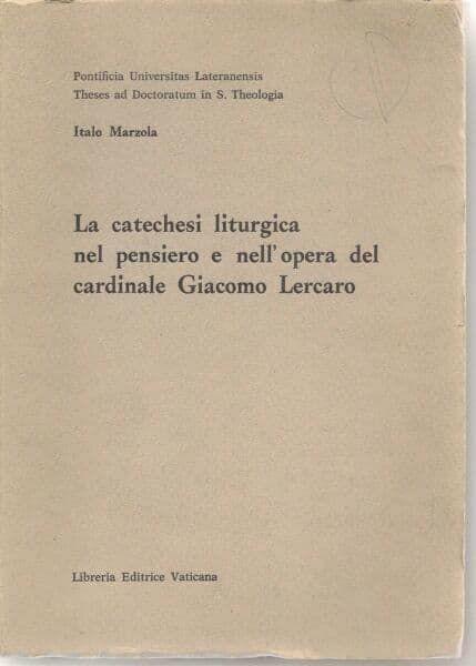 Immagine di La catechesi liturgica nel pensiero e nell' opera del Cardinale Giacomo Lercaro. Seconda edizione riveduta e ampliata Italo Marzola