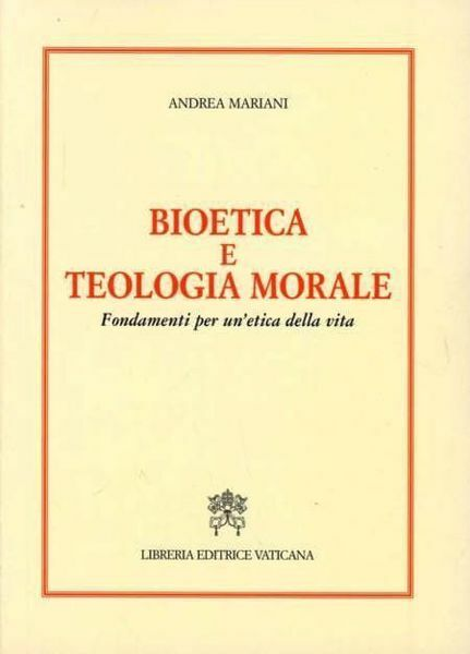 Imagen de Bioetica e teologia morale. Fondamenti per un' etica della vita Andrea Mariani