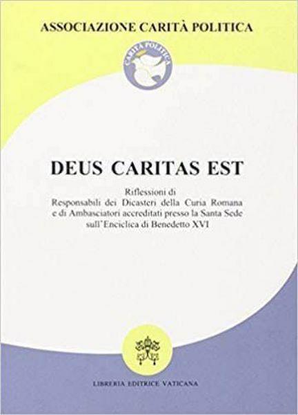 Imagen de Deus Caritas Est. Riflessioni di responsabili dei Dicasteri della Curia Romana e di Ambasciatori accreditati presso la Santa Sede sull' Enciclica di Benedetto XVI. Roma, 2007 Associazione Carità Politica
