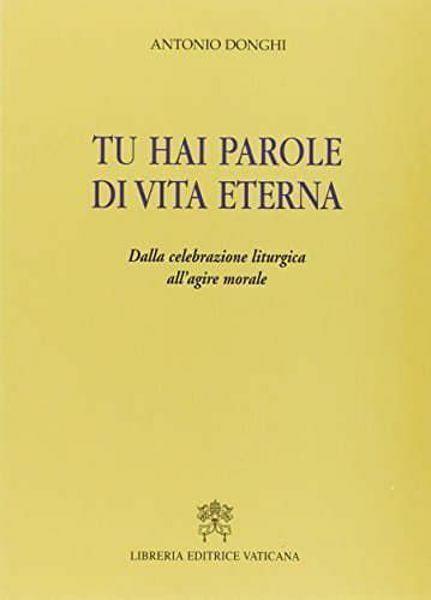 Picture of Tu hai parole di vita eterna. Dalla celebrazione liturgica all' agire morale Antonio Donghi