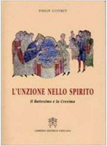 Immagine di L' unzione nello Spirito. Il Battesimo e la Cresima Philip Goyret