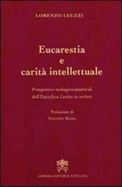 Imagen de Eucaristia e carità intellettuale. Prospettive teologico-pastorali dell' Enciclica Caritas in Veritate Lorenzo Leuzzi