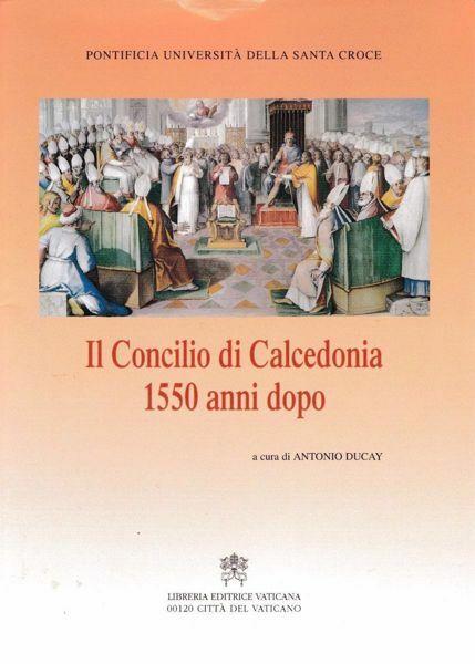 Immagine di Il concilio di Calcedonia 1550 anni dopo. Atti del Simposio. Roma, Università della Santa Croce (8-9 marzo 2001) Antonio Ducay