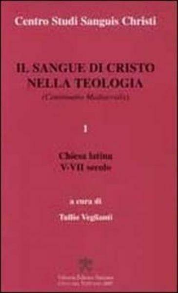 Picture of Il Sangue di Cristo nella Teologia Continuatio Medievalis Volume 1 Chiesa Latina V-VII secolo Centro Studi Sanguis Christi Tullio Veglianti