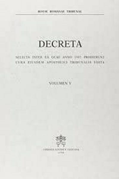 Imagen de Decreta selecta inter ea quae anno 1987 prodierunt cura eiusdem Apostolici Tribunalis edita. Volumen V anno 1987 Rotae Romanae Tribunal