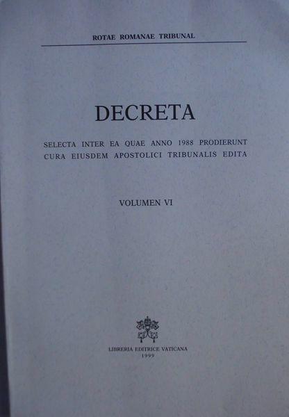 Picture of Decreta selecta inter ea quae anno 1988 prodierunt cura eiusdem Apostolici Tribunalis edita. Volumen VI anno 1988 Rotae Romanae Tribunal