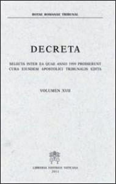 Immagine di Decreta selecta inter ea quae anno 1999 prodierunt cura eiusdem Apostolici Tribunalis edita. Volumen XVII anno 1999 Rotae Romanae Tribunal