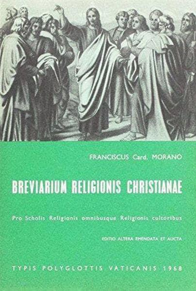 Immagine di Breviarium religionis christianae Pro Scholis Religionis omnibusque Religionis cultoribus. Editio Altera Emendata et Aucta Francesco Morano