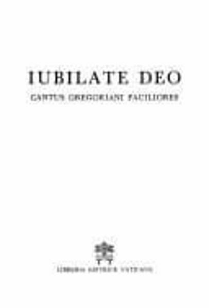 Imagen de Iubilate Deo. Cantus Gregoriani faciliores I: Cantus Missae; II: Cantus varii, editio altera