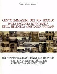 Immagine di Cento immagini del XIX Secolo. Dalla Raccolta Fotografica della Biblioteca Apostolica Vaticana - One hundred images of the Nineteenth Century from the Photographic Collection of the Vatican Apostolic Library Anna Maria Voltani