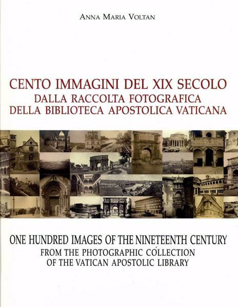 Imagen de Cento immagini del XIX Secolo. Dalla Raccolta Fotografica della Biblioteca Apostolica Vaticana - One hundred images of the Nineteenth Century from the Photographic Collection of the Vatican Apostolic Library Anna Maria Voltani