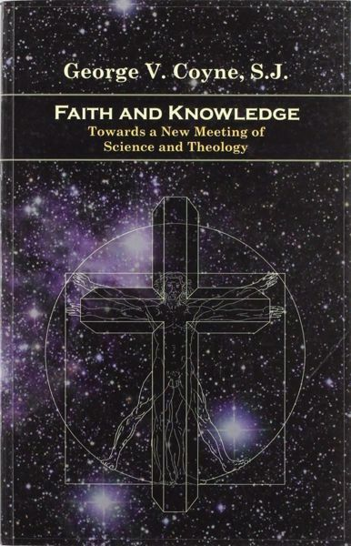 Picture of Faith and Knowledge. Towards a new meeting of Science and Theology George V. Coyne
