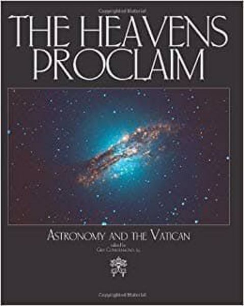 Immagine di The Heavens proclaim. Astronomy and the Vatican Guy Consolmagno Guy Consolomagno