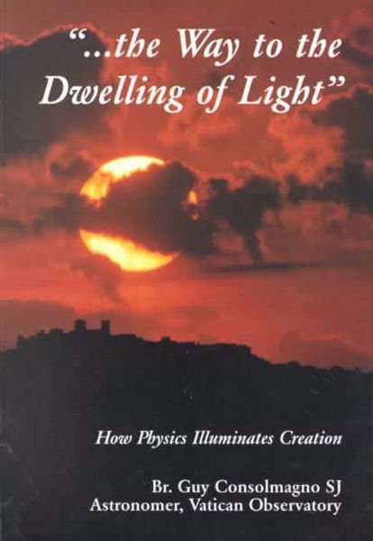 Immagine di The Way to the Dwelling of Light. How Physics illuminates Creation Guy Consolomagno