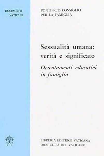 Immagine di Sessualità umana: Verità e significato. Orientamenti educativi in famiglia Pontificio Consiglio per la Famiglia