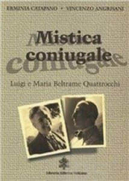 Immagine di Mistica coniugale. Luigi e Maria Beltrame Quattrocchi Erminia Catapano, Vincenzo Angrisani