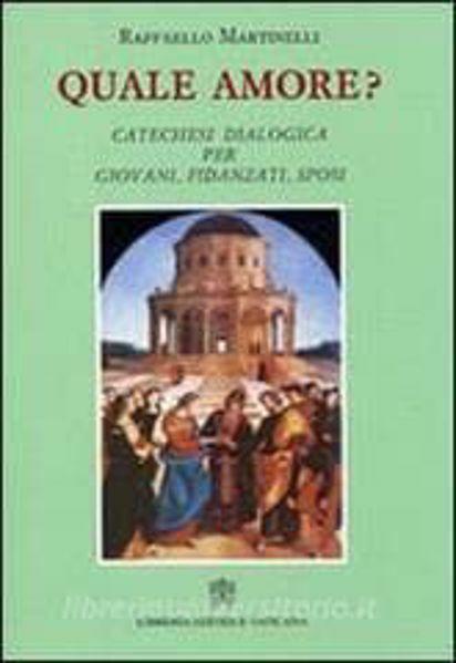 Picture of Quale amore? Catechesi dialogica per giovani, fidanzati, sposi. Nuova edizione in brossura Raffaello Martinelli