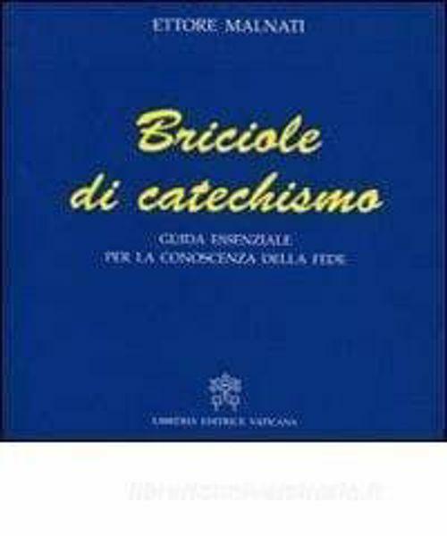 Immagine di Briciole di catechismo, guida essenziale per la conoscenza della Fede Ettore Malnati