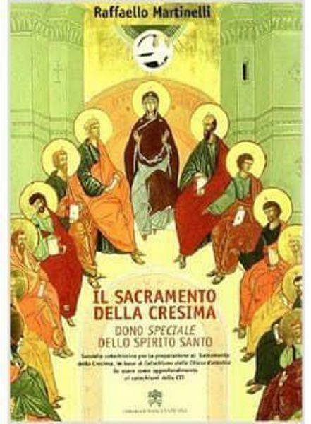 Immagine di Il sacramento della Cresima. Nuova edizione Raffaello Martinelli