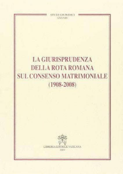Imagen de La giurisprudenza della Rota Romana sul consenso matrimoniale (1908-2008)