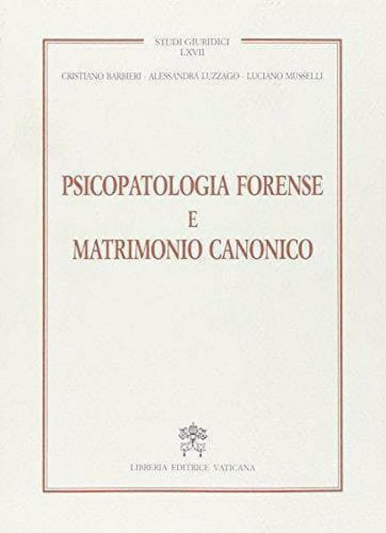 Picture of Psicopatologia forense e matrimonio canonico Cristiano Barbieri, Alessandra Luzzago, Luciano Musselli