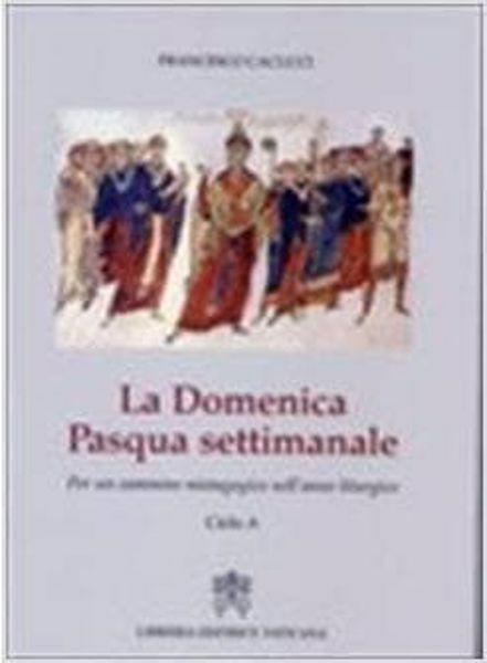 Imagen de La Domenica Pasqua settimanale. Per un cammino mistagogico nell' anno liturgico. Ciclo A Francesco Cacucci