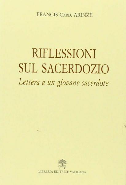 Immagine di Riflessioni sul sacerdozio. Lettera ad un giovane sacerdote Francis Arinze