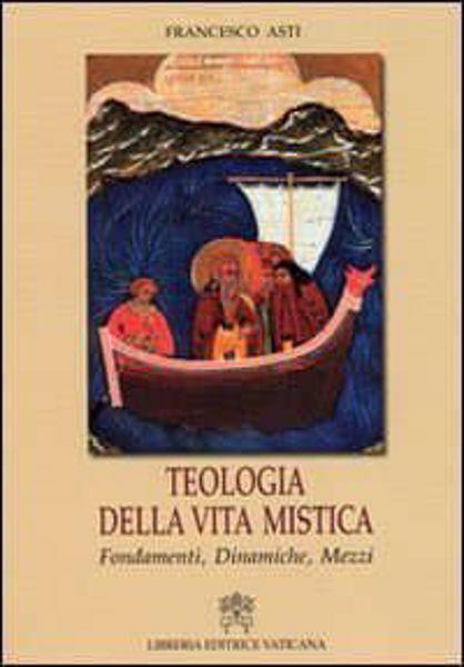 Imagen de Teologia della vita mistica. Fondamenti, dinamiche, mezzi Francesco Asti