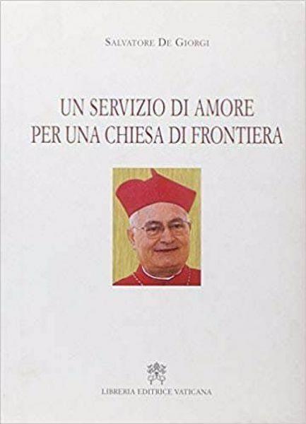 Immagine di Un servizio di amore per una Chiesa di frontiera Salvatore De Giorgi
