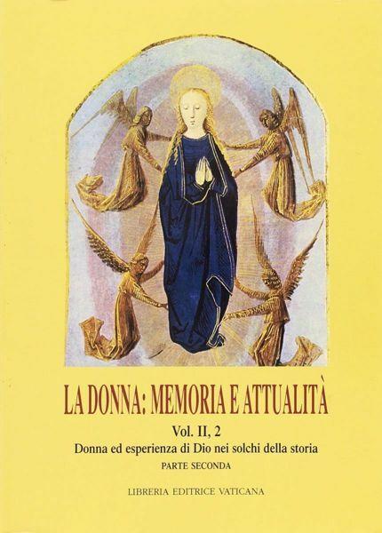 Immagine di La donna: memoria e attualità Volume 2,2: Donna ed esperienza di Dio nei solchi della storia Marcella Farina, Giovanna della Croce, Maria Donadeo