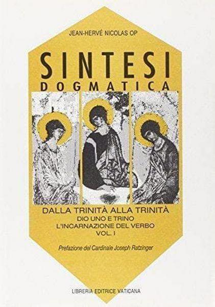 Immagine di Sintesi dogmatica. Dalla Trinità alla Trinità. Volume 1: Dio uno e trino. L' incarnazione del Verbo Jean Hervé Nicolas