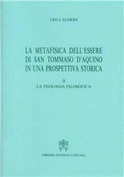 Immagine di La metafisica dell' essere di san Tommaso d' Aquino in una prospettiva storica. Volume 2: La teologia filosofica Leo J. Elders