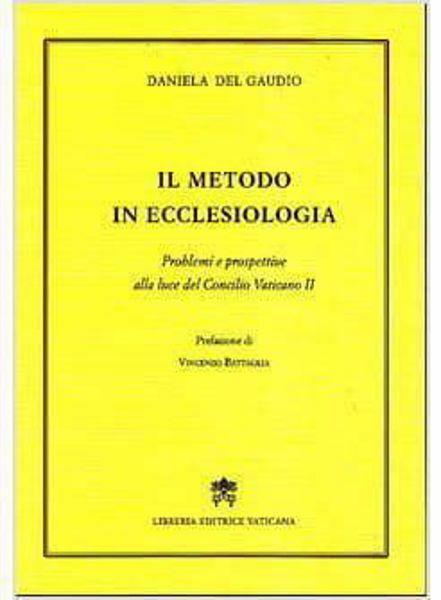 Immagine di Il metodo in ecclesiologia. Problemi e prospettive alla luce del Concilio Vaticano II Daniela Del Gaudio