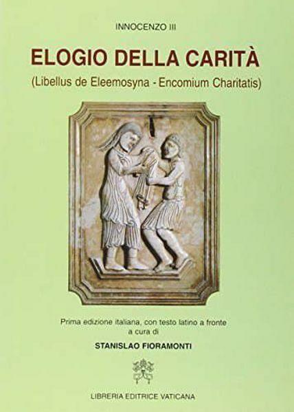 Picture of Elogio della carità (Libellus e Eleemosyna - Encomium Charitatis). Prima edizione italiana, con testo latino a fronte Innocenzo III Stanislao Fioramonti
